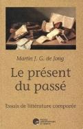 LE PRESENT DU PASSE - ESSAI DE LITTERATURE COMPAREE