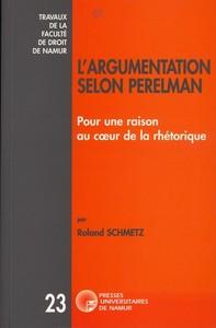 L'ARGUMENTATION SELON PERLEMAN - POUR UNE RAISON AU COEUR DE LA RHETORIQUE
