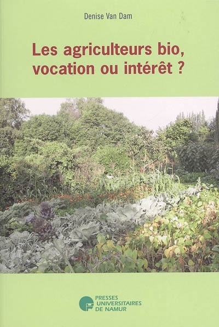 LES AGRICULTEURS BIOLOGIQUES, VOCATION OU INTERET?