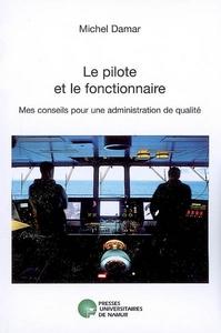 LE PILOTE ET LE FONCTIONNAIRE. MES CONSEILS POUR UNE ADMINISTRATION DE QUALITE