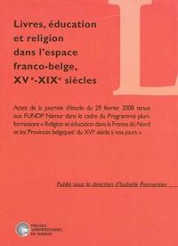 LIVRES, EDUCATION ET RELIGION DANS L'ESPACE FRANCO-BELGE, XVE-XIXE SIECLES. ACTES DE LA JOURNEE D'ET