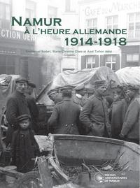 NAMUR A L'HEURE ALLEMANDE 1914-1918