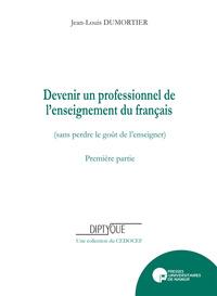 DEVENIR UN PROFESSIONNEL DE L'ENSEIGNEMENT DU FRANCAIS (SANS PERDRE LE GOUT DE L'ENSEIGNER)