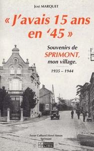 J'AVAIS 15 ANS EN 45 : SOUVENIRS DE SPRIMONT, MON VILLAGE (1935-1944)