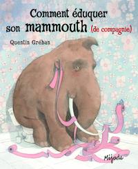 COMMENT EDUQUER SON MAMMOUTH DE COMPAGNIE