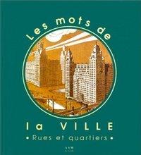 MOTS DE LA VILLE (LES) RUES ET QUARTIERS