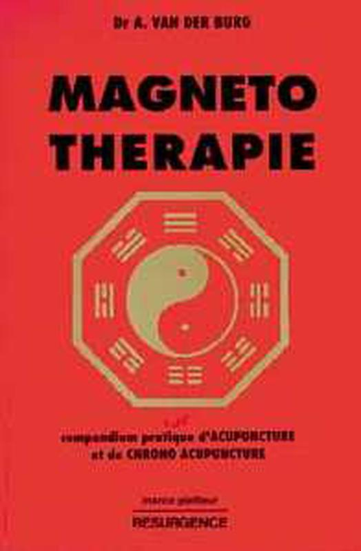 MAGNETO-THERAPIE - COMPENDIUM PRATIQUE D'ACUPUNCTURE ET DE CHRONO ACUPUNCTURE
