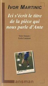 ICI S'ECRIT LE TITRE DE LA PIECE QUI NOUS PARLE D'ANTE