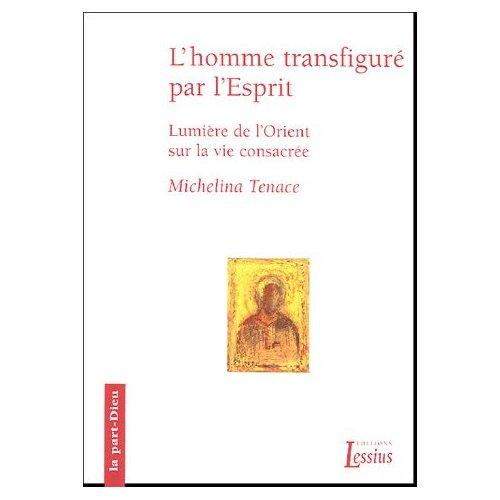 L'HOMME TRANSFIGURE PAR L'ESPRIT - LUMIERE DE L'ORIENT SUR LA VIE CONSACREE