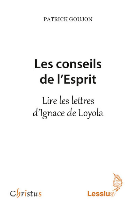 LES CONSEILS DE L'ESPRIT - LIRE LES LETTRES D'IGNACE DE LOYOLA