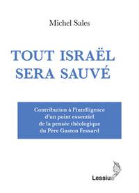 TOUT ISRAEL SERA SAUVE - CONTRIBUTION A L'INTELLIGENCE D'UN POINT ESSENTIEL DE LA PENSEE THEOLOG