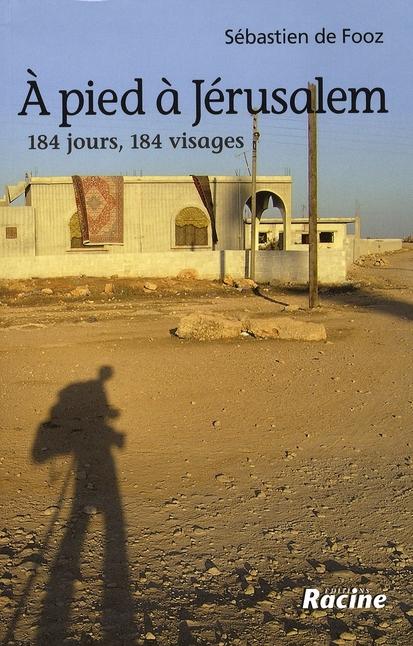 A PIED A JERUSALEM : 184 JOURS, 184 VISAGES
