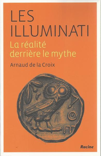 LES ILLUMINATI : LA REALITE DERRIERE LE MYTHE