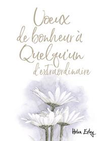 VOEUX DE BONHEUR A QUELQU'UN D'EXTRAORDINAIRE