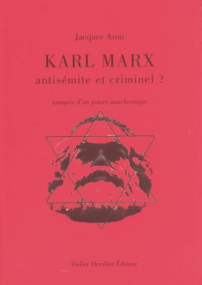 KARL MARX, ANTISEMITE ET CRIMINEL ?