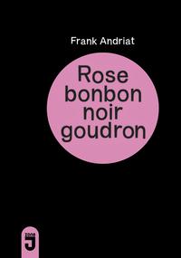 ROSE BONBON, NOIR GOUDRON ROMAN
