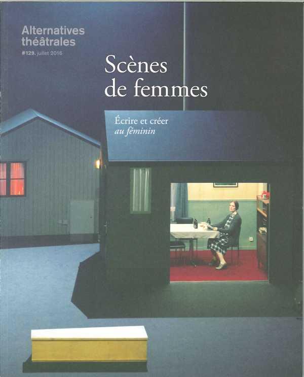 ALTERNATIVES THEATRALES N 129 SCENES DE FEMMES JUILLET2016