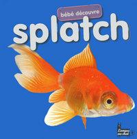 SPLATCH - BEBE DECOUVRE