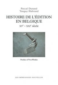 HISTOIRE DE L'EDITION EN BELGIQUE XVIE - XXIE SIECLES