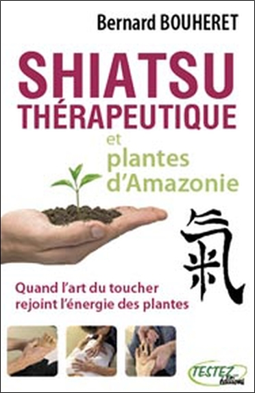 SHIATSU THERAPEUTIQUE ET PLANTES D'AMAZONIE