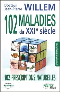 102 MALADIES DU XXIE SIECLE - 102 PRESCRIPTIONS NATURELLES