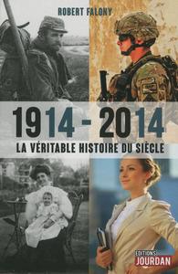 1914-2014, LA VERITABLE HISTOIRE DU SIECLE