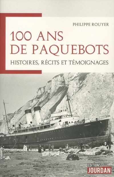100 ANS DE PAQUEBOTS - HISTOIRES, RECITS ET TEMOIGNAGES