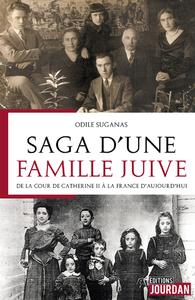 SAGA D'UNE FAMILLE JUIVE - DE LA COUR DE CATHERINE II A LA FRANCE D'AUJOURD'HUI
