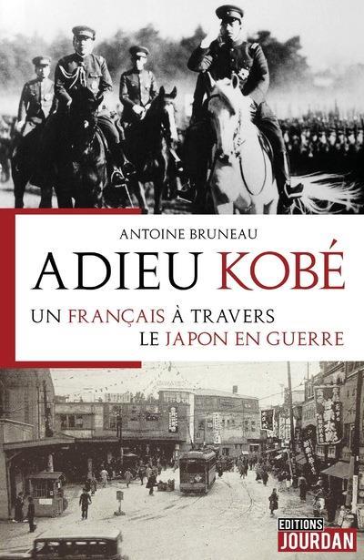 ADIEU KOBE : UN FRANCAIS A TRAVERS LE JAPON EN GUERRE