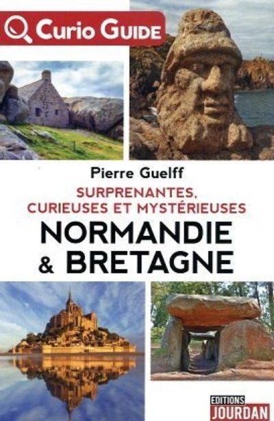 CURIO - GUIDE : SURPRENANTES, CURIEUSES ET MYSTERIEUSES NORMANDIE & BRETAGNE