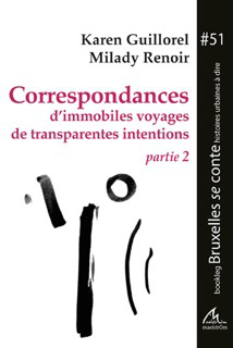 CORRESPONDANCES D'IMMOBILES VOYAGES DE TRANSPARENTES INTENTIONS. PARTIE 2
