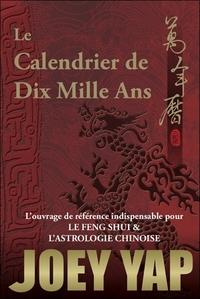 LE CALENDRIER DE DIX MILLE ANS - L'OUVRAGE DE REFERENCE INDISPENSABLE POUR LE FENG SHUI & L'ASTROLOG
