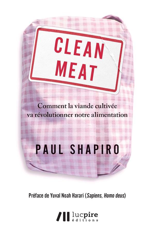 CLEAN MEAT - COMMENT LA VIANDE CULTIVEE VA REVOLUTIONNER NOTRE ALIMENTATION