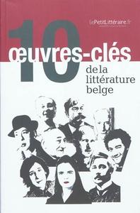 10 OEUVRES-CLES DE LA LITTERATURE BELGE