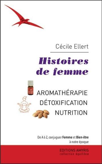 HISTOIRES DE FEMME - AROMATHERAPIE - DETOXICATION - NUTRITION