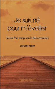 JE SUIS NE POUR M'EVEILLER - JOURNAL D'UN VOYAGE VERS LA PLEINE CONSCIENCE