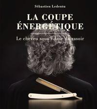 LA COUPE ENERGETIQUE - LE CHEVEU SOUS L'AME DU RASOIR