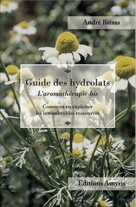 GUIDE DES HYDROLATS - COMMENT EXPLOITER LES INNOMBRABLES RESSOURCES