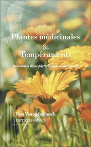 PLANTES MEDICINALES & TEMPERAMENTS - AUX SOURCES D'UNE PHYTOTHERAPIE TRADITIONNELLE