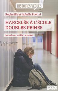 HARCELEE A L'ECOLE, DOUBLES PEINES - UNE MERE ET SA FILLE RACONTENT