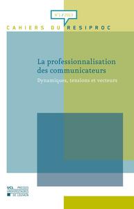 LA PROFESSIONNALISATION DES COMMUNICATEURS DYNAMIQUES, TENSIONS ET VECTEURS