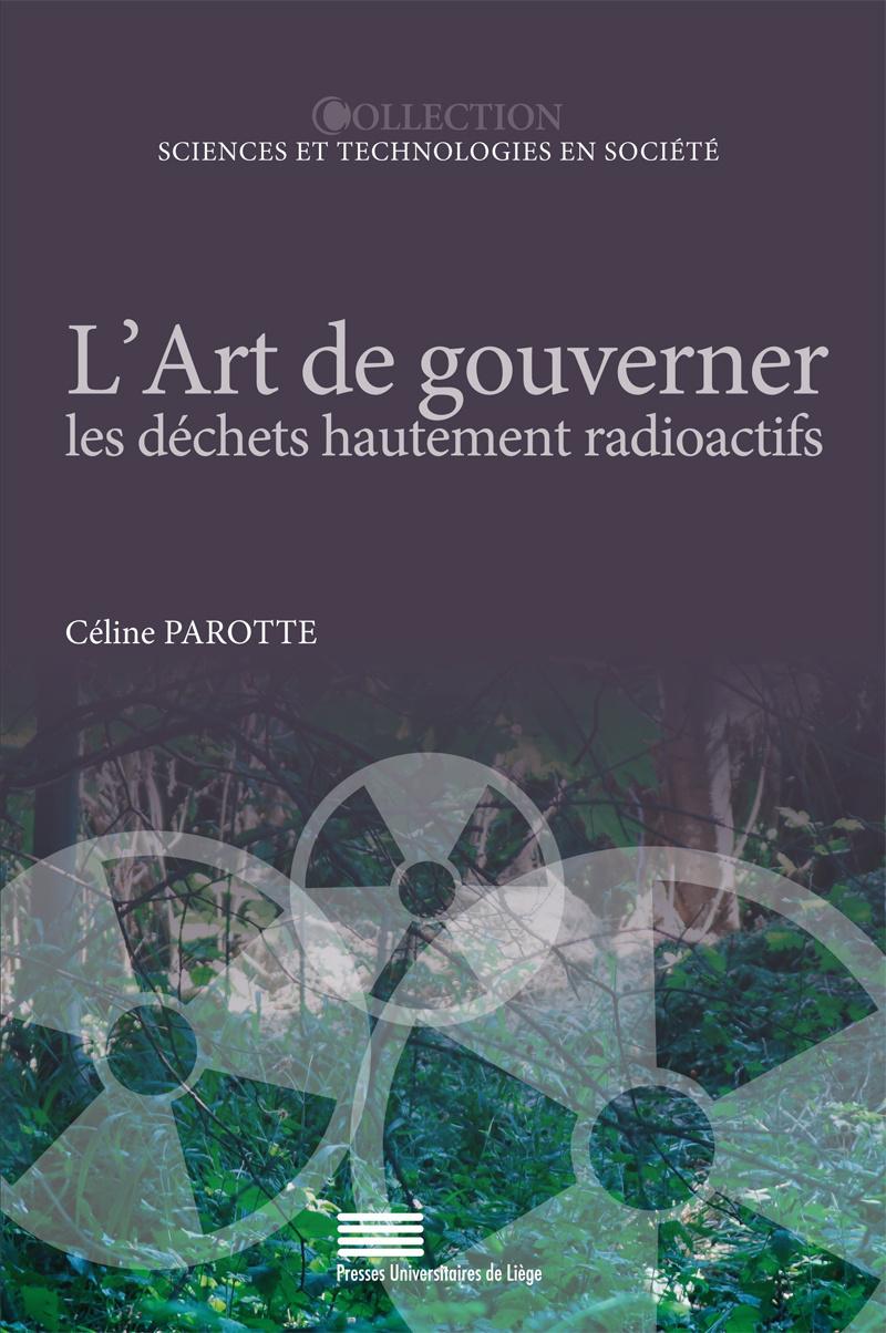 L'ART DE GOUVERNER LES DECHETS HAUTEMENT RADIOACTIFS. ANALYSE COMPARE E DE LA BELGIQUE, LA FRANCE ET
