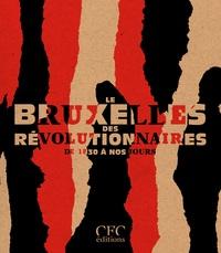 BRUXELLES DES REVOLUTIONNAIRES (LE)