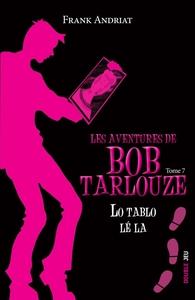 LO TABLO LE LA - LES AVENTURES DE BOB TARLOUZE