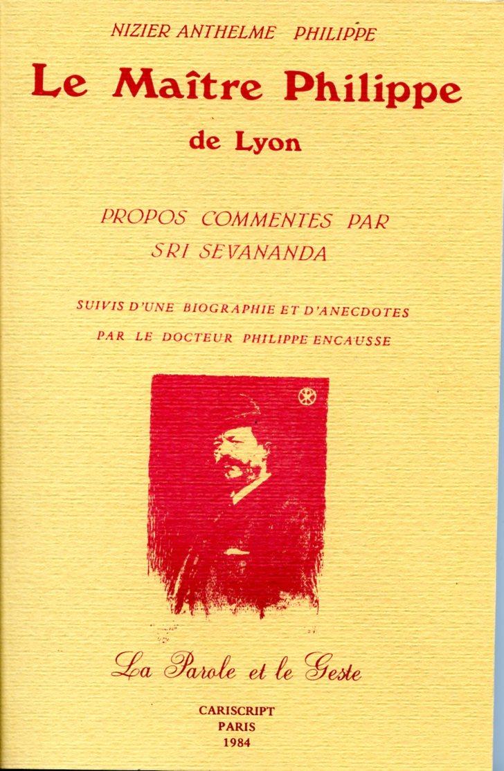 LE MAITRE PHILIPPE DE LYON. PROPOS COMMENTES PAR SRI SEVANANDA