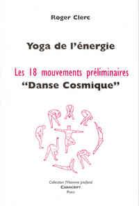 YOGA DE L ENERGIE, LES 18 MOUVEMENTS PRELIMINAIRES, - DANSE COSMIQUE -.