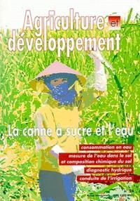 LA CANNE A SUCRE ET L'EAU. REVUE AGRICULTURE ET DEVELOPPEMENT NO24 DECEMBRE 1999