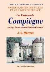 COMPIEGNE (LES ENVIRONS DE). ATTICHY, ESTREES-SAINT-DENIS ET GUISCARD