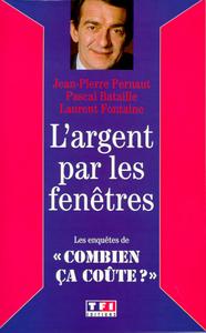 """L'ARGENT PAR LES FENETRES LES ENQUETES DE """"COMBIEN CA COUTE ?"""""""