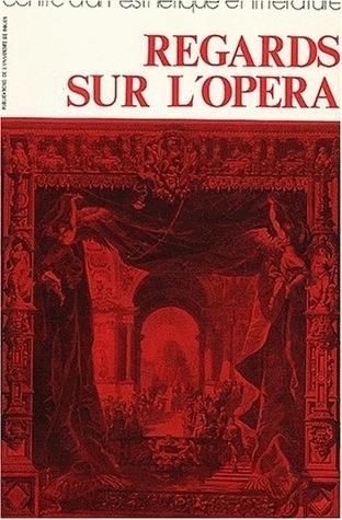 REGARDS SUR L'OPERA. <I>DU BALLET COMIQUE DE LA REINE</I> A L'OPERA D E PEKIN